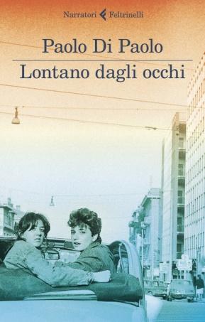 Lontano dagli occhi - Paolo Di Paolo - Libro - Feltrinelli - I ...
